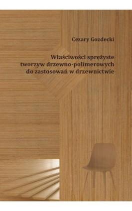 Właściwości sprężyste tworzyw drzewno-polimerowych do zastosowań w drzewnictwie - Cezary Gozdecki - Ebook - 978-83-8018-205-9