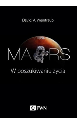 Mars. W poszukiwaniu życia - David A. Weintraub - Ebook - 978-83-01-20694-9