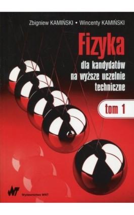 Fizyka dla kandydatów na wyższe uczelnie techniczne Tom 1 - Wincenty Kamiński - Ebook - 978-83-011-9543-4
