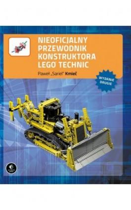 Nieoficjalny przewodnik konstruktora Lego Technic, wyd. II - Kmieć Paweł sariel - Ebook - 978-83-7541-370-0