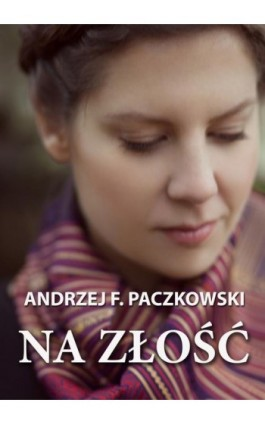 Na złość - Andrzej F. Paczkowski - Ebook - 978-83-7859-360-7