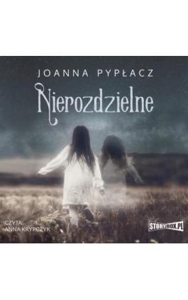 Nierozdzielne - Joanna Pypłacz - Audiobook - 978-83-8194-221-8
