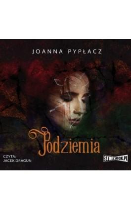 Podziemia - Joanna Pypłacz - Audiobook - 978-83-8194-321-5
