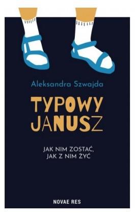 Typowy Janusz - Aleksandra Szwajda - Ebook - 978-83-8147-237-1