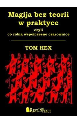 Magija bez teorii w praktyce - Tom Hex - Ebook - 978-83-955364-1-0