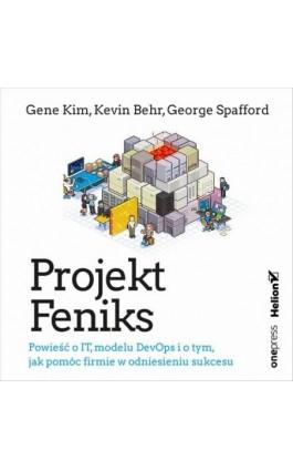 Projekt Feniks. Powieść o IT, modelu DevOps i o tym, jak pomóc firmie w odniesieniu sukcesu - Gene Kim - Audiobook - 978-83-283-6081-5