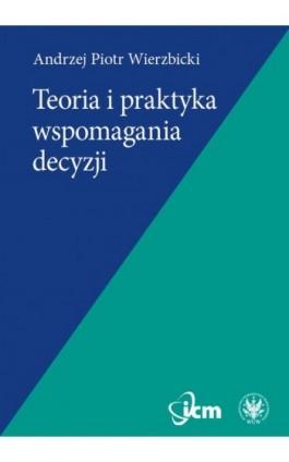 Teoria i praktyka wspomagania decyzji - Andrzej Piotr Wierzbicki - Ebook - 978-83-235-3369-6