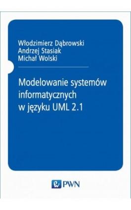 Modelowanie systemów informatycznych w języku UML 2.1 - Andrzej Stasiak - Ebook - 978-83-01-21108-0