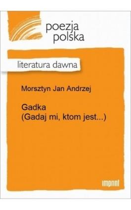 Gadka (Gadaj mi, ktom jest...) - Jan Andrzej Morsztyn - Ebook - 978-83-270-3264-5