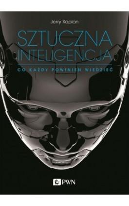 Sztuczna inteligencja - Jerry Kaplan - Ebook - 978-83-01-20630-7