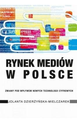 Rynek mediów w Polsce - Jolanta Dzierżyńska-Mielczarek - Ebook - 978-83-7545-825-1