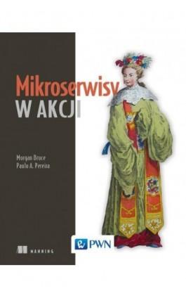 Mikroserwisy w akcji - Ebook - 978-83-01-20781-6