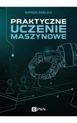 Praktyczne uczenie maszynowe - Marcin Szeliga - Ebook - 978-83-01-20784-7