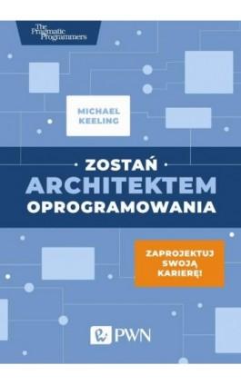Zostań architektem oprogramowania - Michael Keeling - Ebook - 978-83-01-20856-1