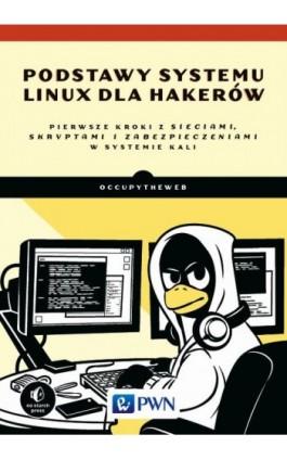 Podstawy systemu Linux dla hakerów - OccupyTheWeb - Ebook - 978-83-01-20913-1