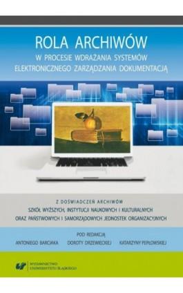 Rola archiwów w procesie wdrażania systemów elektronicznego zarządzania dokumentacją. Z doświadczeń archiwów szkół wyższych, ins - Ebook - 978-83-226-3460-8