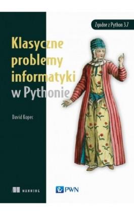 Klasyczne problemy informatyki w Pythonie - David Kopec - Ebook - 978-83-01-20993-3