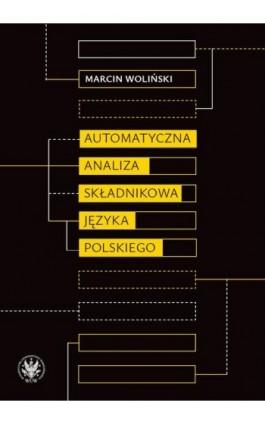 Automatyczna analiza składnikowa języka polskiego - Marcin Woliński - Ebook - 978-83-235-3614-7