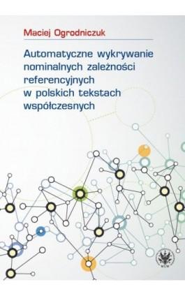Automatyczne wykrywanie nominalnych zależności referencyjnych w polskich tekstach współczesnych - Maciej Ogrodniczuk - Ebook - 978-83-235-3630-7