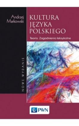 Kultura języka polskiego - Andrzej Markowski - Ebook - 978-83-01-20201-9