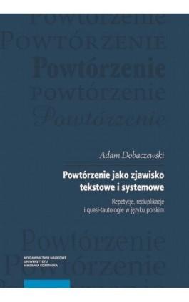 Powtórzenie jako zjawisko tekstowe i systemowe - Adam Dobaczewski - Ebook - 978-83-231-4053-5