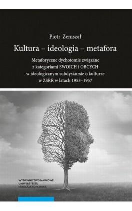 Kultura - ideologia - metafora - Piotr Zemszał - Ebook - 978-83-231-4063-4