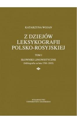Z dziejów leksykografii polsko-rosyjskiej - Katarzyna Wojan - Ebook - 978-83-7865-733-0