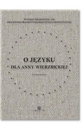 O języku dla Anny Wierzbickiej - Ebook - 978-83-7798-377-5
