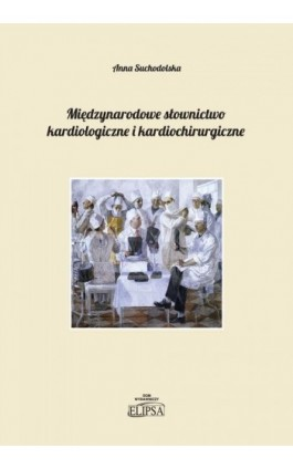 Międzynarodowe słownictwo kardiologiczne i kardiochirurgiczne - Anna Suchodolska - Ebook - 978-83-8017-032-2