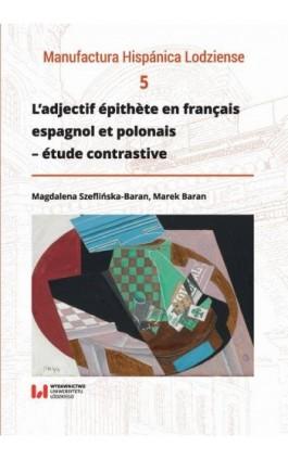 L'adjectif épithète en français, espagnol et polonais – étude contrastive - Magdalena Szeflińska-Baran - Ebook - 978-83-8142-330-4