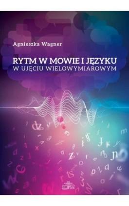 Rytm w mowie i języku w ujęciu wielowymiarowym - Agnieszka Wagner - Ebook - 978-83-8017-168-8