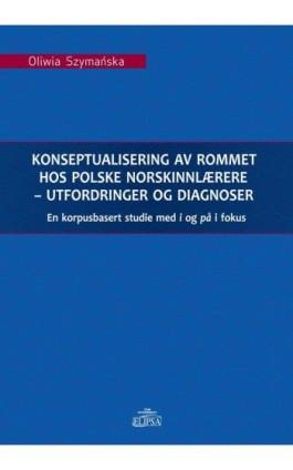 Konseptualisering av rommet hos polske norskinnlærere - utfordringer og diagnoser - Oliwia Szymańska - Ebook - 978-83-8017-187-9