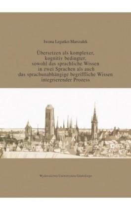 Übersetzen als komplexer kognitiv bedingter sowohl das sprachliche Wissen in zwei Sprachen als auc - Iwona Legutko-Marszałek - Ebook - 978-83-7865-875-7