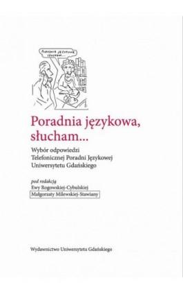 Poradnia językowa, słucham... Wybór odpowiedzi Telefonicznej Poradni Językowej Uniwersytetu Gdańskiego - Ebook - 978-83-7865-866-5
