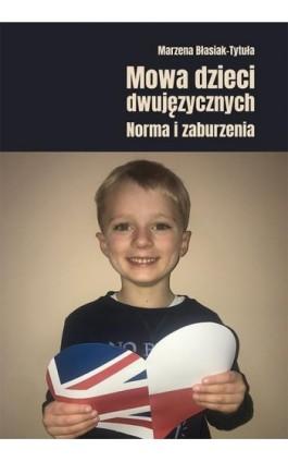 Mowa dzieci dwujęzycznych. Norma i zaburzenia - Marzena Błasiak-Tytuła - Ebook - 978-83-8084-290-8