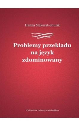 Problemy przekładu na język zdominowany - Hanna Makurat-Snuzik - Ebook - 978-83-7865-964-8