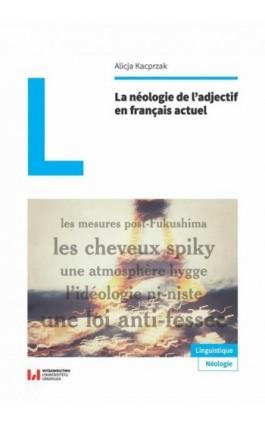 La néologie de l'adjectif en français actuel - Alicja Kacprzak - Ebook - 978-83-8142-612-1