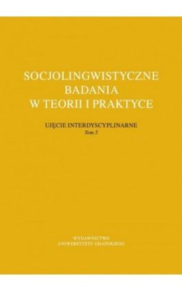 Socjolingwistyczne badania w teorii i praktyce Ujęcie interdyscyplinarne. Tom 5 - Ebook - 978-83-7865-976-1