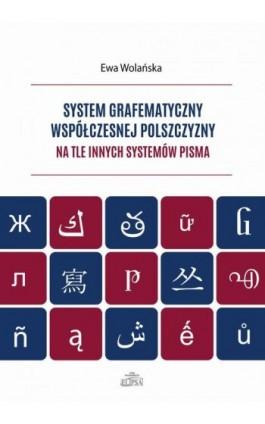 System grafematyczny współczesnej polszczyzny na tle innych systemów pisma - Ewa Wolańska - Ebook - 9788380172333
