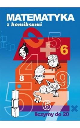 Matematyka z komiksami Liczymy do 20 - Beata Guzowska - Ebook - 978-83-8114-217-5