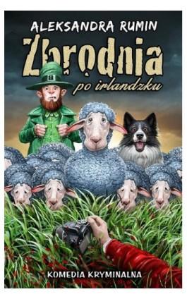 Zbrodnia po irlandzku - Aleksandra Rumin - Ebook - 978-83-62577-99-6