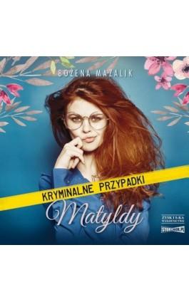 Kryminalne przypadki Matyldy - Bożena Mazalik - Audiobook - 978-83-8146-743-8