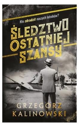 Śledztwo ostatniej szansy - Grzegorz Kalinowski - Ebook - 978-83-287-1024-5