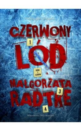 Czerwony lód - Małgorzata Radtke - Ebook - 978-83-66425-12-5