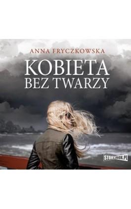 Kobieta bez twarzy - Anna Fryczkowska - Audiobook - 978-83-8146-937-1