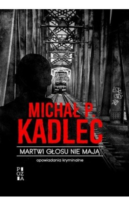 Martwi głosu nie mają - Michał P. Kadlec - Ebook - 978-83-231-4085-6