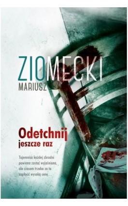 Odetchnij jeszcze raz - Mariusz Ziomecki - Ebook - 978-83-287-0907-2