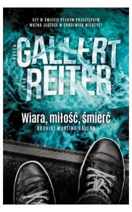 Wiara miłość śmierć - Peter Gallert - Ebook - 978-83-62577-83-5