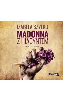 Madonna z hiacyntem - Izabela Szylko - Audiobook - 978-83-8146-404-8