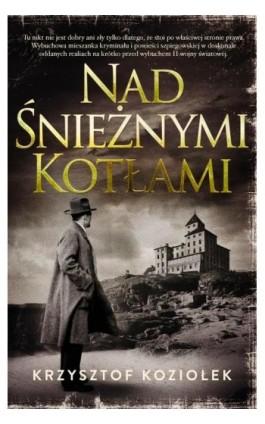 Nad Śnieżnymi Kotłami - Krzysztof Koziołek - Ebook - 978-83-287-1149-5